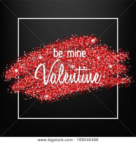 Be Mine Valentine vector gift card. Red heart shape glitter with white frame and text congratulation card for sweetheart. Valentine's Day typography banner. Shiny greeting card with sparkles.