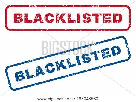 Blacklisted text rubber seal stamp watermarks. Vector style is blue and red ink tag inside rounded rectangular shape. Grunge design and unclean texture. Blue and red stickers.