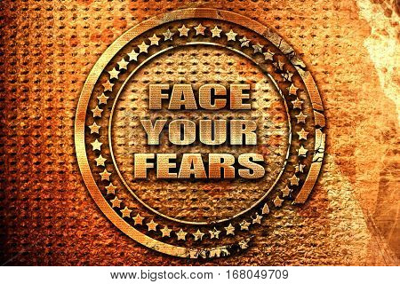 face your fears, 3D rendering, grunge metal stamp