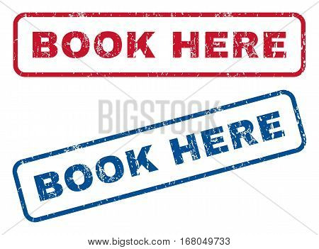 Book Here text rubber seal stamp watermarks. Vector style is blue and red ink caption inside rounded rectangular banner. Grunge design and dirty texture. Blue and red signs.