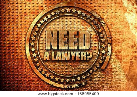 need a lawyer?, 3D rendering, grunge metal stamp