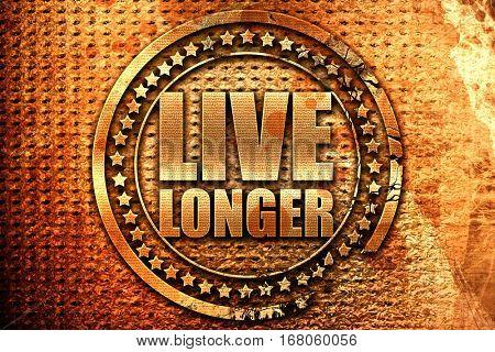 live longer, 3D rendering, grunge metal stamp