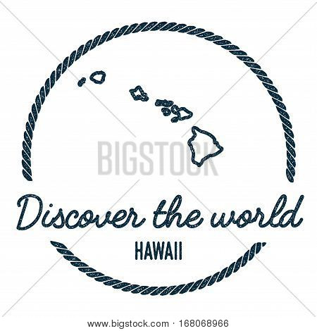 Hawaii Map Outline. Vintage Discover The World Rubber Stamp With Island Map. Hipster Style Nautical