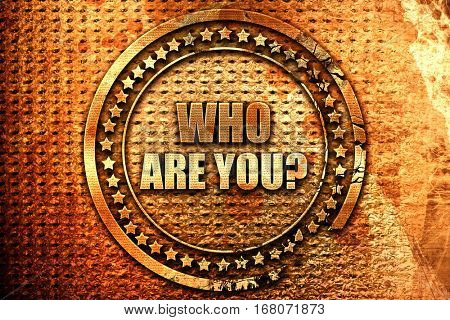 who are you?, 3D rendering, grunge metal stamp