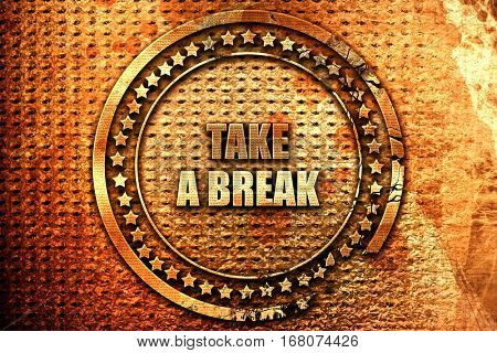 take a break, 3D rendering, grunge metal stamp