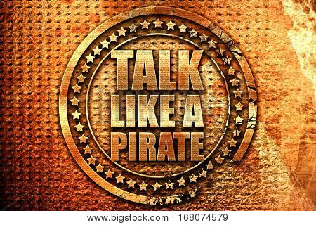 talk like a pirate, 3D rendering, grunge metal stamp