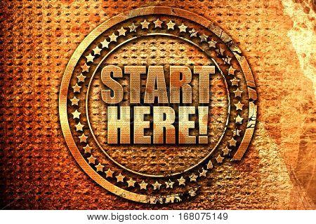 start here!, 3D rendering, grunge metal stamp