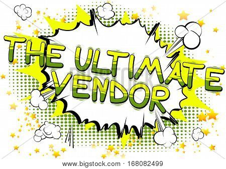 The Ultimate Vendor - Comic book style word on abstract background.