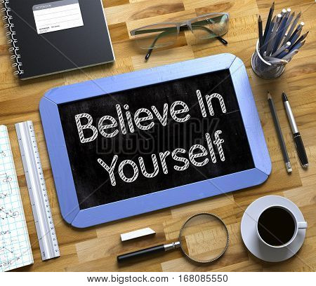 Small Chalkboard with Believe In Yourself. Believe In Yourself Concept on Small Chalkboard. 3d Rendering.