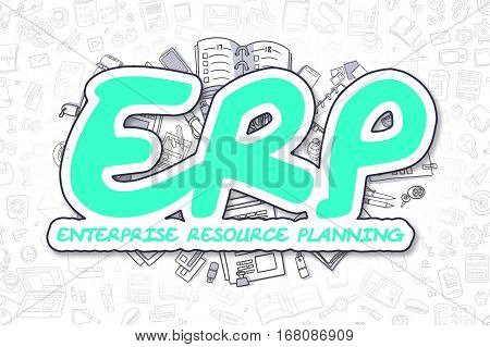 Green Word - ERP - Enterprise Resource Planning. Business Concept with Doodle Icons. ERP - Enterprise Resource Planning - Hand Drawn Illustration for Web Banners and Printed Materials.