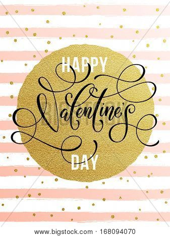 Gold Valentine Day calligraphy text on vector greeting card on white and pink watercolor stripes background with golden foil glitter dots.