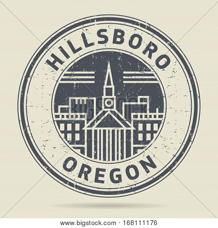 Grunge rubber stamp or label with text Hillsboro Oregon written inside vector illustration