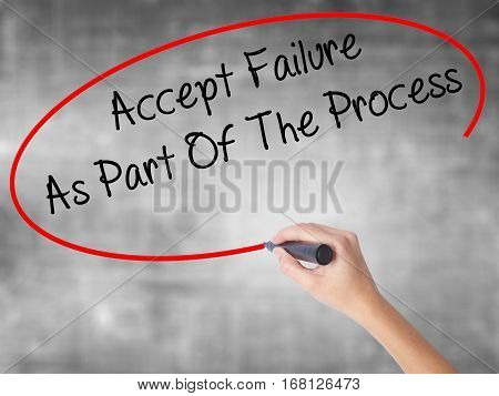 Woman Hand Writing Accept Failure As Part Of The Process With Black Marker Over Transparent Board