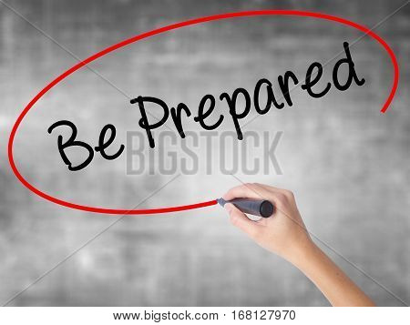 Woman Hand Writing Be Prepared With Black Marker Over Transparent Board