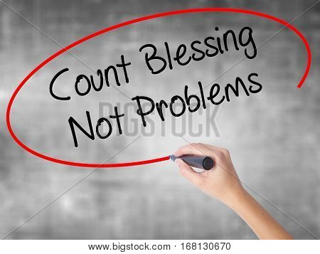 Woman Hand Writing Count Blessing Not Problems With Black Marker Over Transparent Board