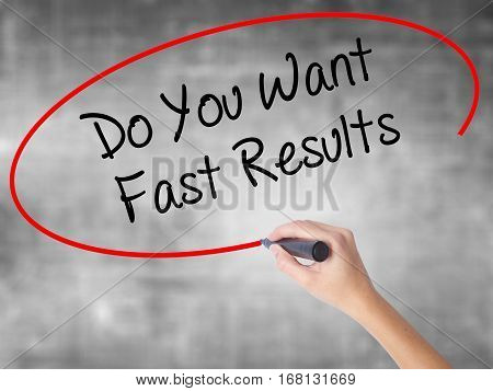 Woman Hand Writing Do You Want Fast Results With Black Marker Over Transparent Board