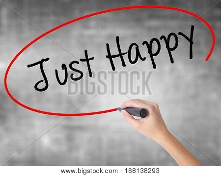 Woman Hand Writing Just Happy With Black Marker Over Transparent Board