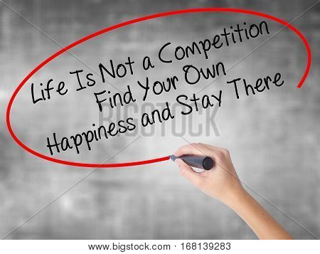 Woman Hand Writing Life Is Not A Competition Find Your Own Happiness And Stay There  With Black Mark