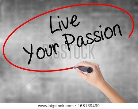 Woman Hand Writing  Live Your Passion With Black Marker Over Transparent Board