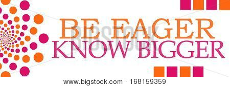 Be eager know bigger text written over pink orange background.