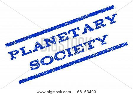 Planetary Society watermark stamp. Text tag between parallel lines with grunge design style. Rotated rubber seal stamp with dirty texture. Vector blue ink imprint on a white background.