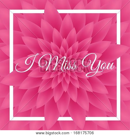 I Miss You Card - Lovely Greeting Card With Pink Chrysanthemum In The Background.