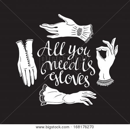 Funny poster with stylish lettering 'All you need is gloves' and vintage lace gloves. Romantic print. Vector illustration.