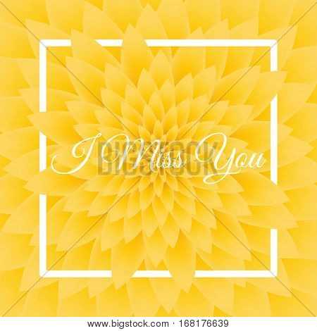 I Miss You Card - Lovely Greeting Card With Yellow Chrysanthemum In The Background.