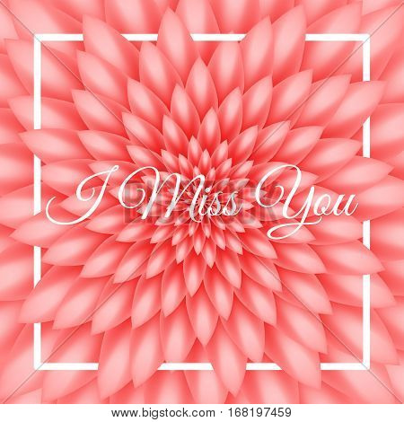 I Miss You Card - Lovely Greeting Card With Red Chrysanthemum In The Background.