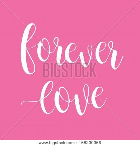 Forever love. Happy Valentine's Day February 14 vector romantic card calligraphy