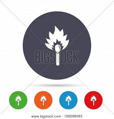 Match stick burns icon. Burning matchstick sign. Fire symbol. Round colourful buttons with flat icons. Vector