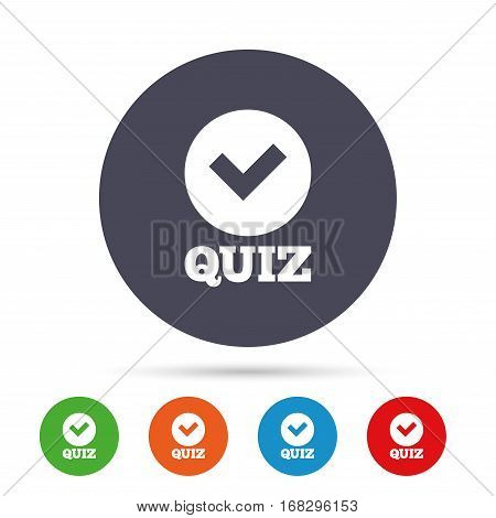 Quiz with check sign icon. Questions and answers game symbol. Round colourful buttons with flat icons. Vector