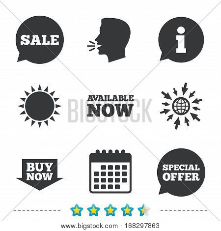 Sale icons. Special offer speech bubbles symbols. Buy now arrow shopping signs. Available now. Information, go to web and calendar icons. Sun and loud speak symbol. Vector