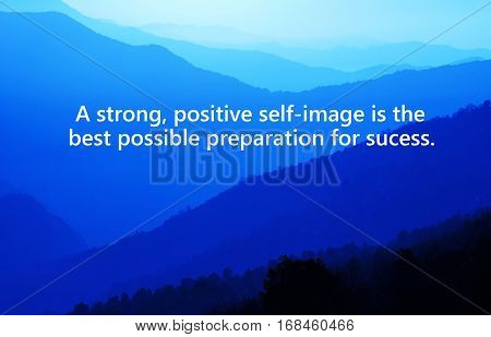 Motivational and inspiration quotes with phrase a strong positive self-image is the best possible preparation for success