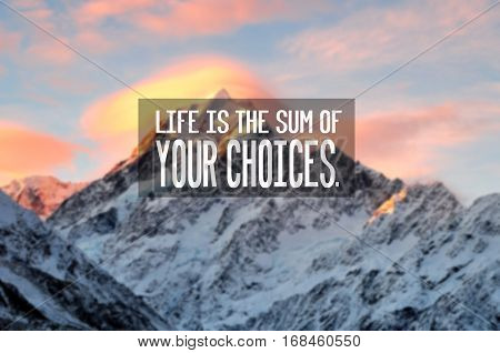Motivational And Inspiration Quotes With Phrase Life Is The Sum Of You Choices