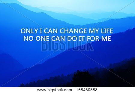 Motivational and inspiration quotes with phrase Only i can change my life no one can do it for me