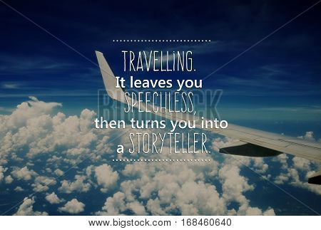Travel Inspiration quote with phrase traveling. Its leave you speechless the turns you into storyteller