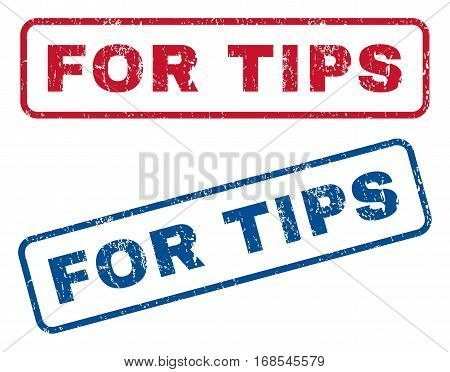 For Tips text rubber seal stamp watermarks. Vector style is blue and red ink caption inside rounded rectangular banner. Grunge design and scratched texture. Blue and red signs.