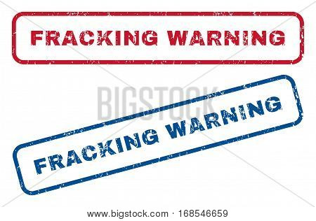 Fracking Warning text rubber seal stamp watermarks. Vector style is blue and red ink tag inside rounded rectangular banner. Grunge design and dust texture. Blue and red emblems.