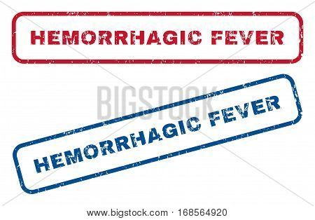 Hemorrhagic Fever text rubber seal stamp watermarks. Vector style is blue and red ink tag inside rounded rectangular banner. Grunge design and dust texture. Blue and red signs.