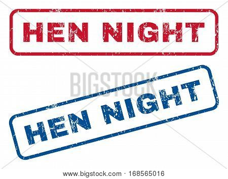Hen Night text rubber seal stamp watermarks. Vector style is blue and red ink tag inside rounded rectangular banner. Grunge design and dirty texture. Blue and red signs.