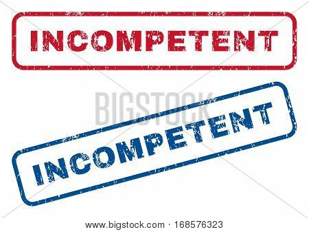 Incompetent text rubber seal stamp watermarks. Vector style is blue and red ink caption inside rounded rectangular banner. Grunge design and unclean texture. Blue and red signs.