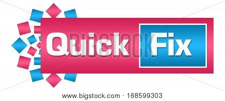 Quick fix text written over pink blue background.