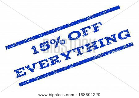 15 Percent Off Everything watermark stamp. Text caption between parallel lines with grunge design style. Rotated rubber seal stamp with dirty texture. Vector blue ink imprint on a white background.