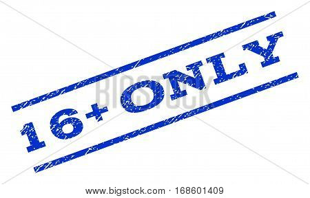 16 Plus Only watermark stamp. Text caption between parallel lines with grunge design style. Rotated rubber seal stamp with dust texture. Vector blue ink imprint on a white background.