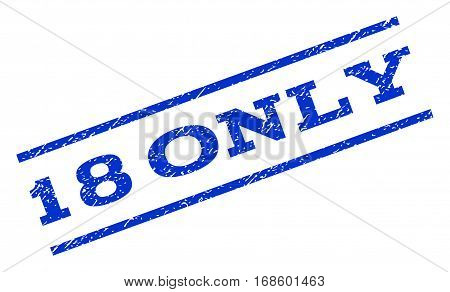 18 Only watermark stamp. Text caption between parallel lines with grunge design style. Rotated rubber seal stamp with dirty texture. Vector blue ink imprint on a white background.