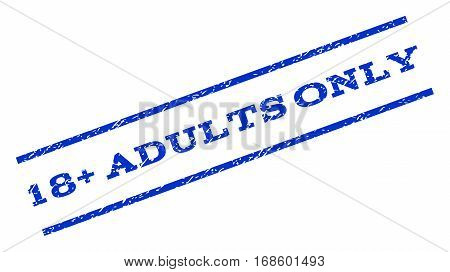 18 Plus Adults Only watermark stamp. Text tag between parallel lines with grunge design style. Rotated rubber seal stamp with unclean texture. Vector blue ink imprint on a white background.