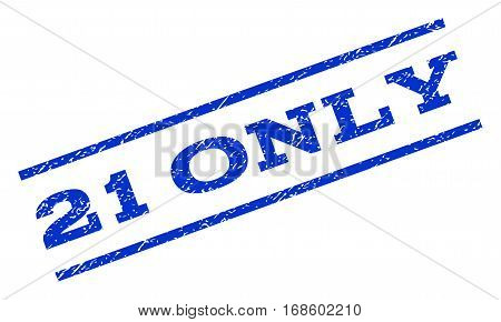 21 Only watermark stamp. Text caption between parallel lines with grunge design style. Rotated rubber seal stamp with scratched texture. Vector blue ink imprint on a white background.