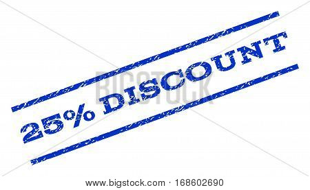 25 Percent Discount watermark stamp. Text tag between parallel lines with grunge design style. Rotated rubber seal stamp with scratched texture. Vector blue ink imprint on a white background.