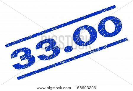 33.00 watermark stamp. Text tag between parallel lines with grunge design style. Rotated rubber seal stamp with dust texture. Vector blue ink imprint on a white background.